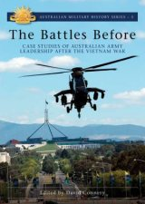 The Battles Before Case Studies Of Australian Army Leadership After The Vietnam War