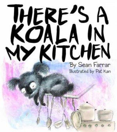 There's A Koala In My Kitchen by Sean Farrar