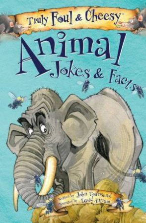 Truly Foul & Cheesy: Animal Jokes & Facts by John Townsend