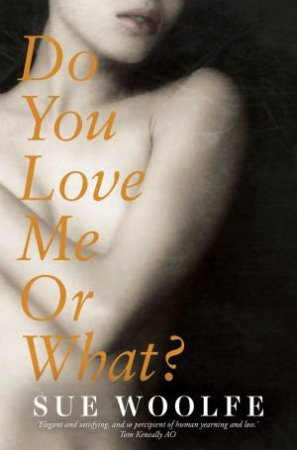 Do You Love Me Or What? by Sue Woolfe