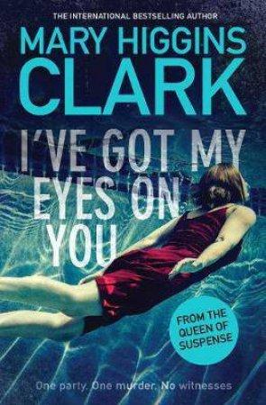 I've Got My Eyes On You by Mary Higgins Clark