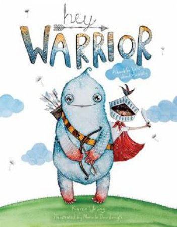 Hey Warrior by Karen Young & Norvile Dovidonyte
