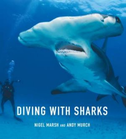 Diving With Sharks by Nigel Marsh & Andy Murch