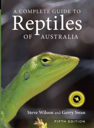 A Complete Guide To Reptiles Of Australia by Steve Wilson & Gerry Swan