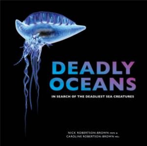Deadly Oceans by Nick Robertson Brown & Caroline Robertson Brown