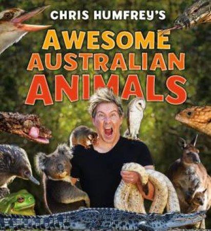 Chris Humfrey's Awesome Australian Animals by Humfreys Chris
