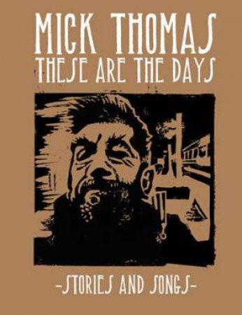 Mick Thomas: These Are The Days: Stories And Songs by Mick Thomas