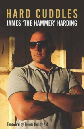Hard Cuddles by James 'The Hammer' Harding & Trevor Hendy AM