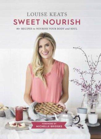 Sweet Nourish by Louise Keats