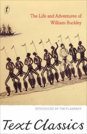 Text Classics: Life And Adventures by William Buckley, John Morgan & Tim Flannery