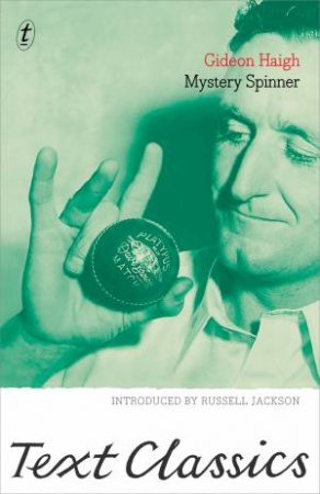 Mystery Spinner: Text Classics by Gideon Haigh & Russell Jackson