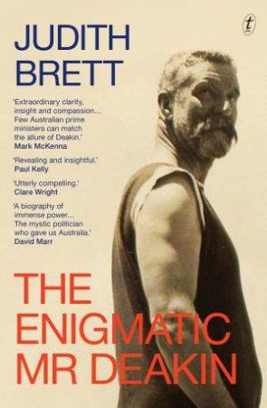 The Enigmatic Mr Deakin by Judith Brett