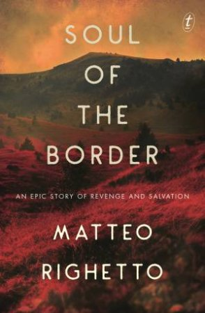 Soul Of The Border by Matteo Righetto