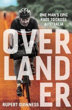 Overlander: One Man's Epic Race To Cross Australia by Rupert Guinness