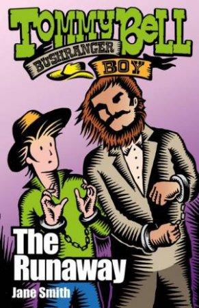Tommy Bell Bushranger Boy: The Runaway by Jane Smith