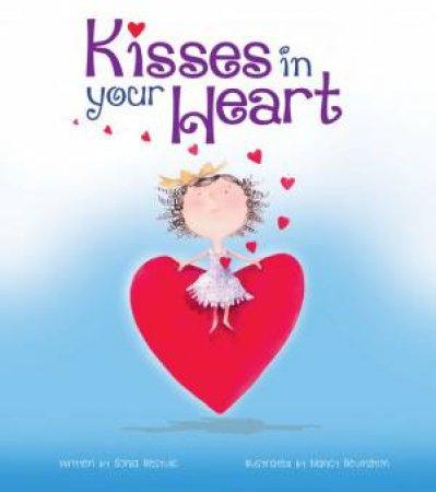 Kisses In Your Heart by Sonia Bestulic & Illustrated By Nancy Bevington