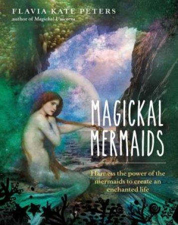Magickal Mermaids by Flavia Kate Peter