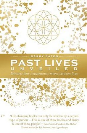 Past Lives Unveiled by Barry Eaton