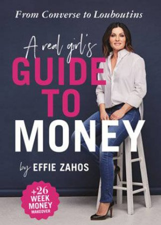 A Real Girl's Guide To Money by Effie Zahos