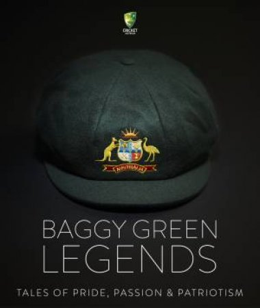 Baggy Green Legends: The Cap. The Courage. The Camaraderie. by Martin Lenehan