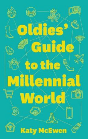 The Oldies' Guide To The Millenial World by Katy McEwen