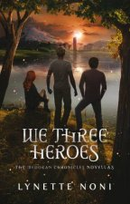 Medoran Chronicles: We Three Heroes by Lynette Noni