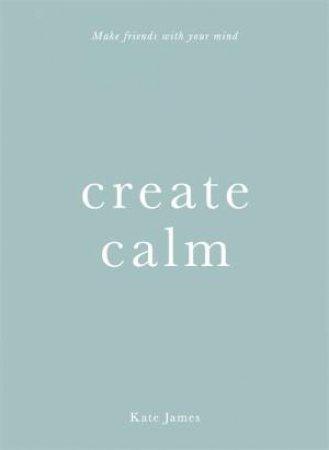 Create Calm by Kate James