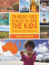 75 MustSee Places To Take The Kids Before They Dont Want To Come