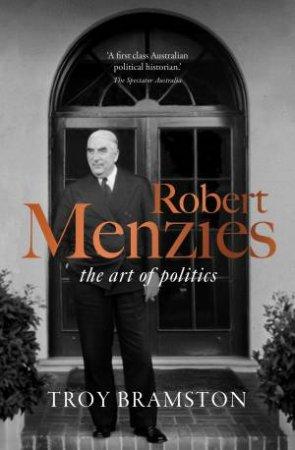 Robert Menzies: The Art Of Politics