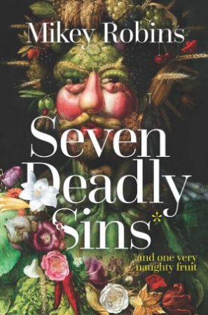 Seven Deadly Sins And One Very Naughty Fruit by Mikey Robins