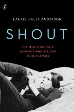 Shout: The True Story Of A Survivor Who Refused To Be Silenced by Laurie Halse Anderson