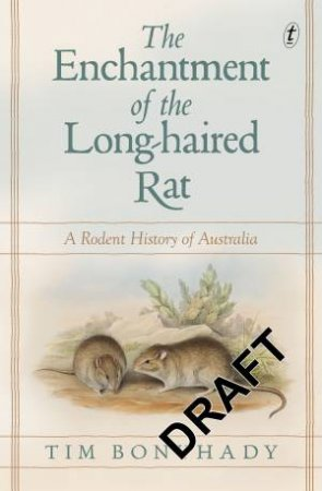 The Enchantment Of The Long-haired Rat: A Rodent History Of Australia