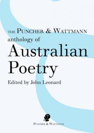 The Puncher And Wattmann Anthology Of Australian Poetry by John Leornard