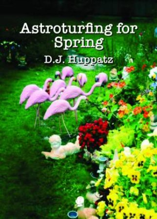 Astroturfing For Spring by D.J. Huppatz
