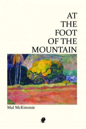 At The Foot Of The Mountain by Mal McKimmie