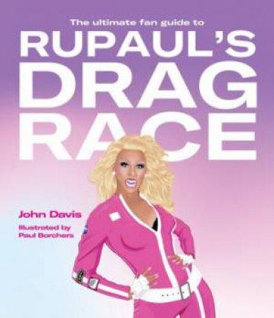 Ultimate Fan Guide To RuPaul's Drag Race by John Davis