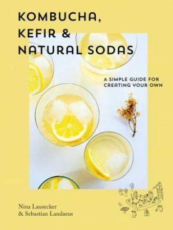 Kombucha, Kefir & Natural Sodas by Nina Lausecker