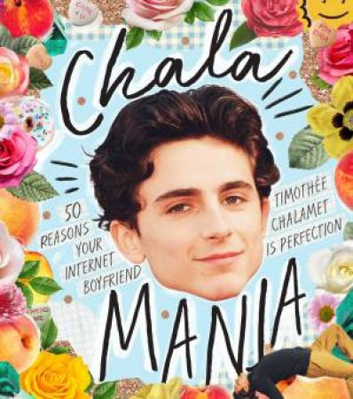 Chalamania: 50 Reasons Your Internet Boyfriend Timothee Chalamet Is Perfection