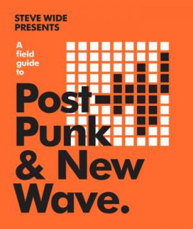 A Field Guide To Post-Punk & New Wave by Steve Wide