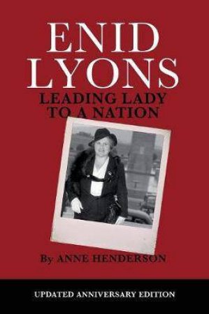 Enid Lyons Leading Lady To A Nation by Anne Henderson