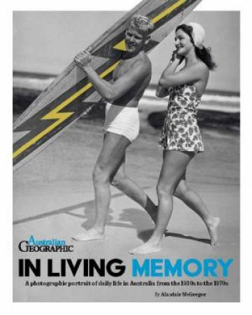 Australian Geographic: In Living Memory by Alasdair McGregor