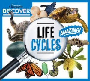 Australian Geographic Discover: Life Cycles by Various