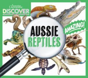 Australian Geographic Discover: Aussie Reptiles by Various