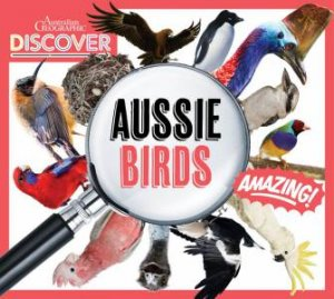Australian Geographic Discover: Aussie Birds by Various