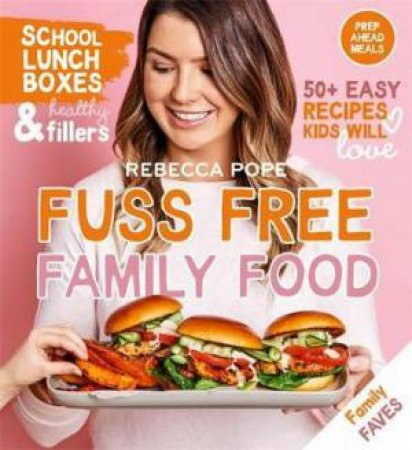 Fuss Free Family Food by Rebecca Pope