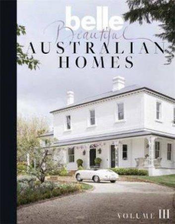 Belle Beautiful Australian Homes Volume 3 by Various
