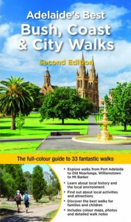 Adelaide's Best Bush, Coast & City Walks (2nd Ed.)