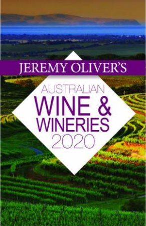 Jeremy Oliver's Australian Wine & Wineries 2020