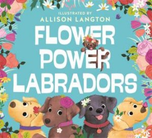 Flower Power Labradors by Allison Langton