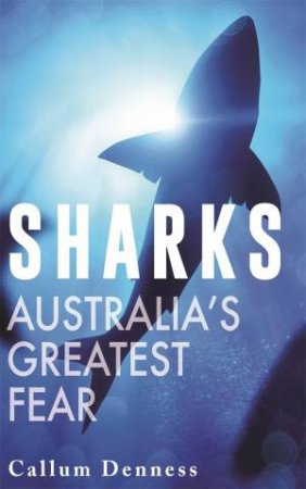 Sharks: A History Of Fear by Callum Denness
